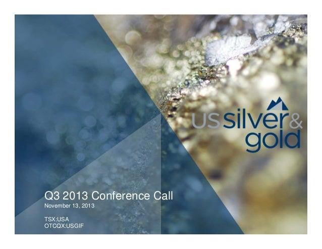 Q3 2013 Conference Call November 13, 2013 TSX:USA OTCQX:USGIF