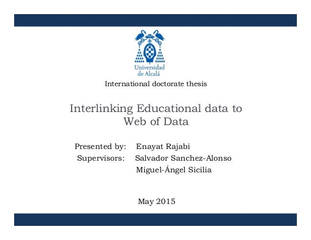 International doctorate thesis I li ki Ed i l dInterlinking Educational data to Web of Data Presented by: Enayat Rajabi Su...