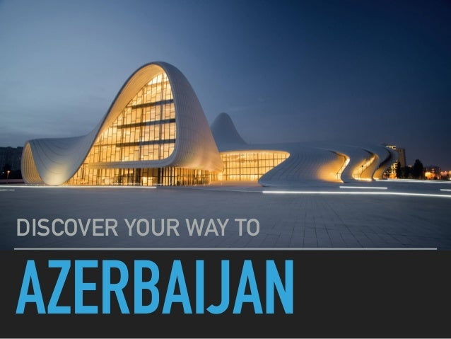 AZERBAIJAN DISCOVER YOUR WAY TO