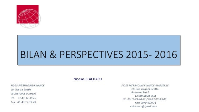 BILAN & PERSPECTIVES 2015- 2016 FIDES-PATRIMOINE-FINANCE 19, Rue La Boétie 75008 PARIS (France)  01-43-12-39-45 Fax : 01-...