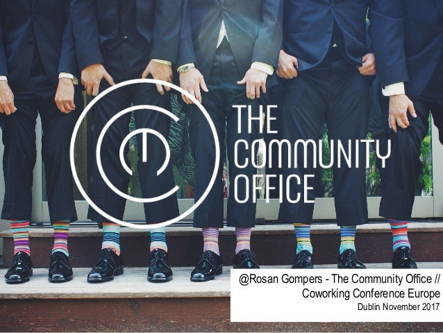 @Rosan Gompers - The Community Office // Coworking Conference Europe Dublin November 2017