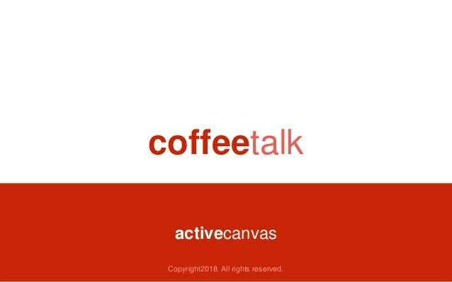 coffeetalk activecanvas Copyright2018. All rights reserved.