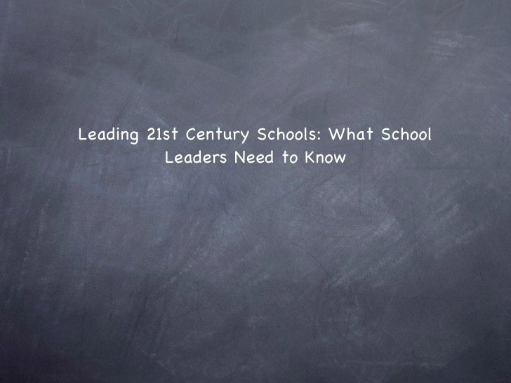 Leading 21st Century Schools: What School Leaders Need to Know
