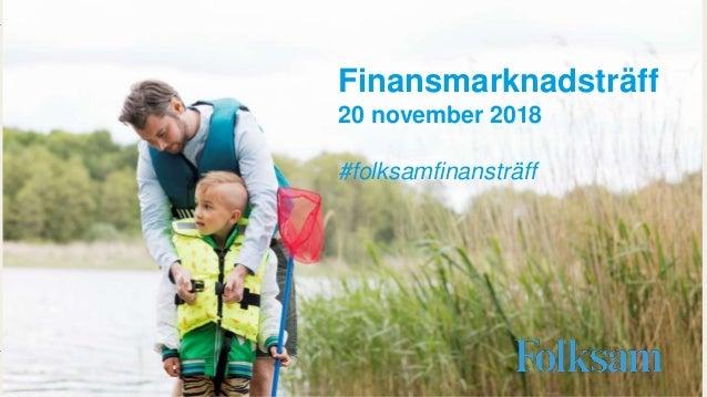 #folksamstämma Stämmoseminarium 2018 Samtal om framtid, hållbarhet, hälsa och jämställdhet Finansmarknadsträff 20 november...