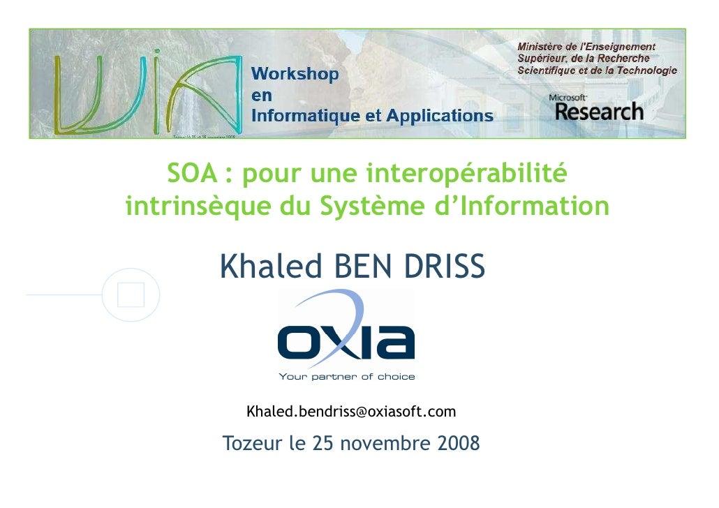 SOA : pour une interopérabilité intrinsèque du Système d'Information        Khaled BEN DRISS             Khaled.bendriss@o...