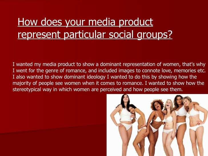 How does your media product represent particular social groups? I wanted my media product to show a dominant representatio...
