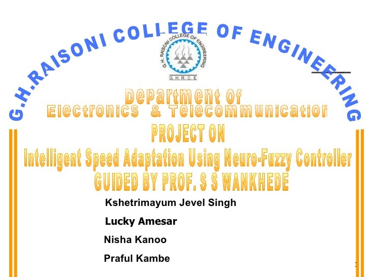 PROJECT ON  Intelligent Speed Adaptation Using Neuro-Fuzzy Controller GUIDED BY PROF. S S WANKHEDE Kshetrimayum Jevel Sing...