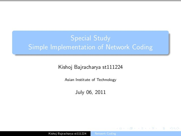 Special StudySimple Implementation of Network Coding            Kishoj Bajracharya st111224                 Asian Institut...