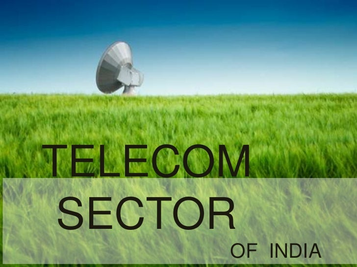 the telecom sector in india Productivity analysis of the telecommunication sector in india vineeta saxena (nigam)  differences between leading telecom operators in.