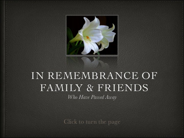 IN REMEMBRANCE OF FAMILY & FRIENDS Who Have Passed Away  Click to turn the page