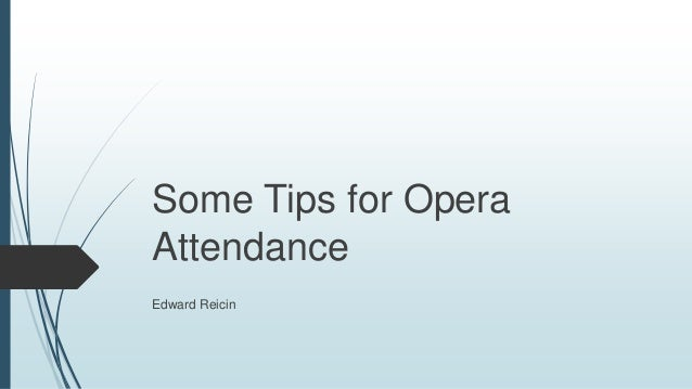 Some Tips for Opera Attendance Edward Reicin