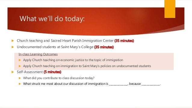 What we'll do today:  Church teaching and Sacred Heart Parish Immigration Center (35 minutes)  Undocumented students at ...