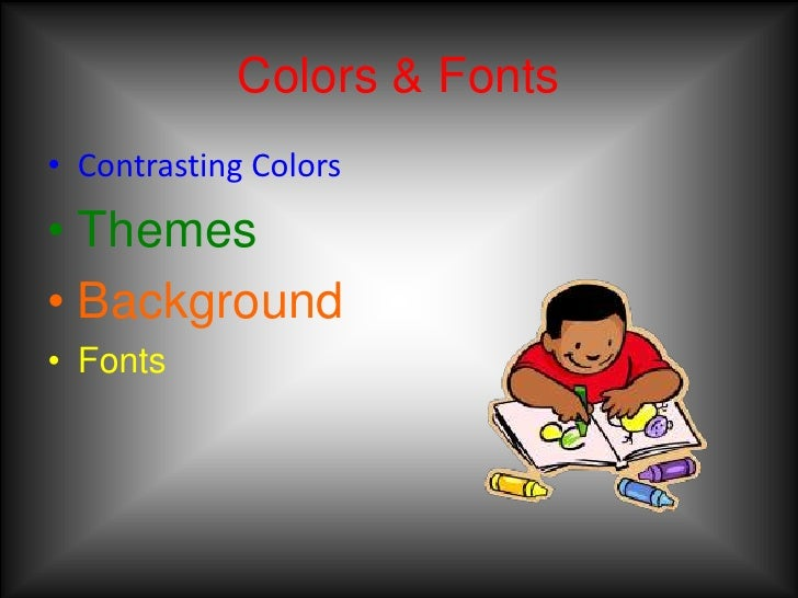 Colors & Fonts<br />Contrasting Colors <br />Themes<br />Background<br />Fonts<br />