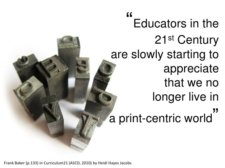 """""""Educators in the 21st Century are slowly starting to appreciate that we no longer live in a print-centric world""""<br />Fra..."""