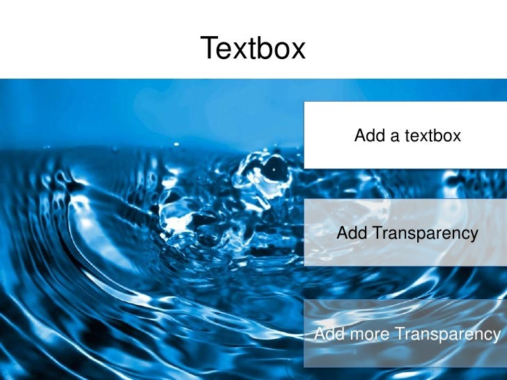 Textbox<br />Add a textbox<br />Add Transparency<br />Add more Transparency<br />
