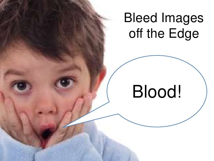 Bleed Images off the Edge<br />Blood!<br />