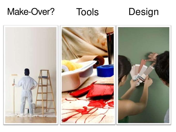 Design<br />Make-Over?<br />Tools<br />