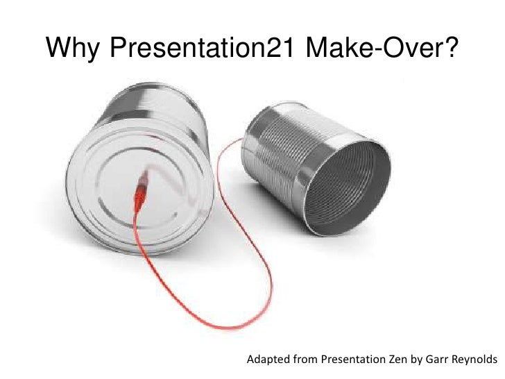 Why Presentation21 Make-Over?<br />Adapted from Presentation Zen by Garr Reynolds<br />