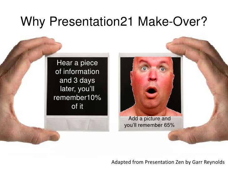 Why Presentation21 Make-Over?<br />Hear a piece <br />of information and 3 days <br />later, you'll remember10% of it<br /...