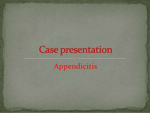 Case presentation on appendicitis.