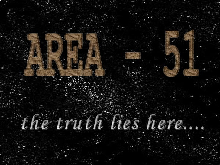 AREA - 51 the truth lies here....