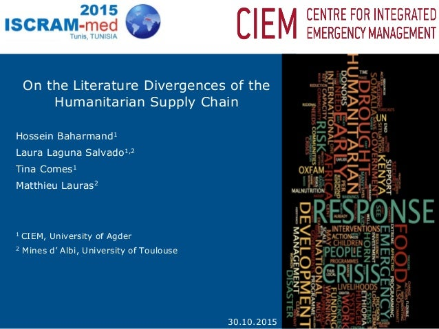 On the Literature Divergences of the Humanitarian Supply Chain Hossein Baharmand1 Laura Laguna Salvado1,2 Tina Comes1 Matt...