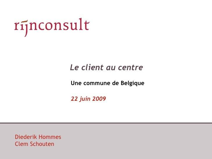 Le client au centre                   Une commune de Belgique                    22 juin 2009     Diederik Hommes Clem Sch...