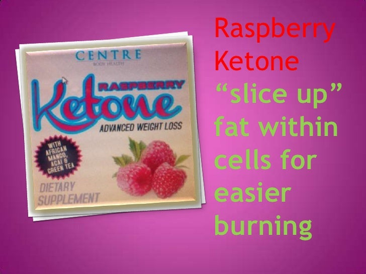 "RaspberryKetone""slice up""fat withincells foreasierburning"