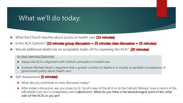 What we'll do today:  What the Church teaches about access to health care (15 minutes)  Is the ACA Catholic? (10 minutes...