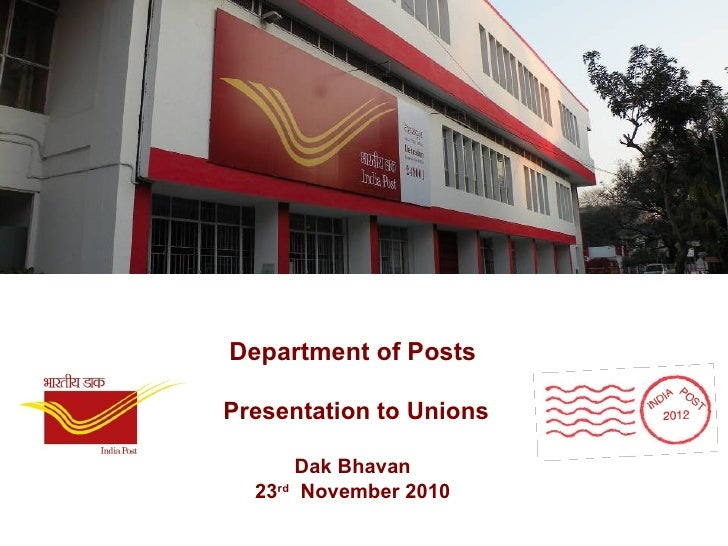 Department of Posts  Presentation to Unions Dak Bhavan 23 rd   November 2010