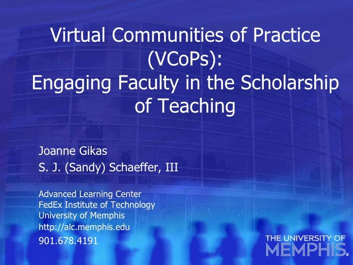 Virtual Communities of Practice (VCoPs): Engaging Faculty in the Scholarship of Teaching Joanne Gikas  S. J. (Sandy) Schae...