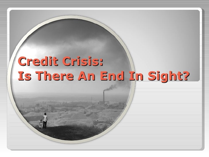 Credit Crisis:  Is There An End In Sight?