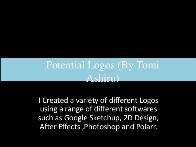 Potential Logos (By Tomi Ashiru) I Created a variety of different Logos using a range of different softwares such as Googl...