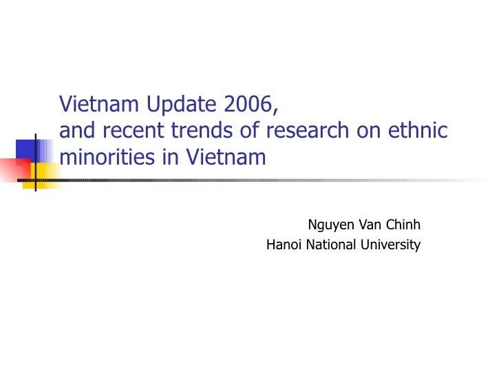 Vietnam Update 2006,  and recent trends of research on ethnic minorities in Vietnam  Nguyen Van Chinh Hanoi National Unive...