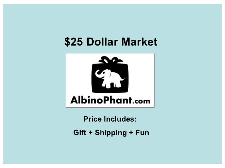 $25 Dollar Market Price Includes:  Gift + Shipping + Fun