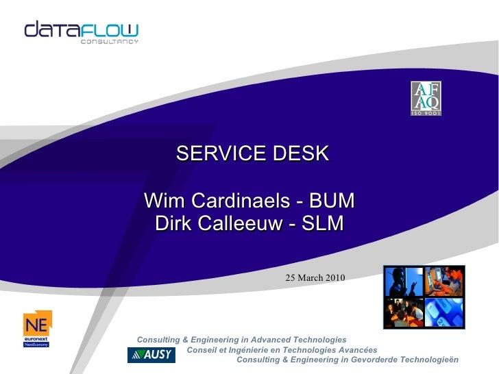 SERVICE DESK Wim Cardinaels - BUM Dirk Calleeuw - SLM 25 March 2010