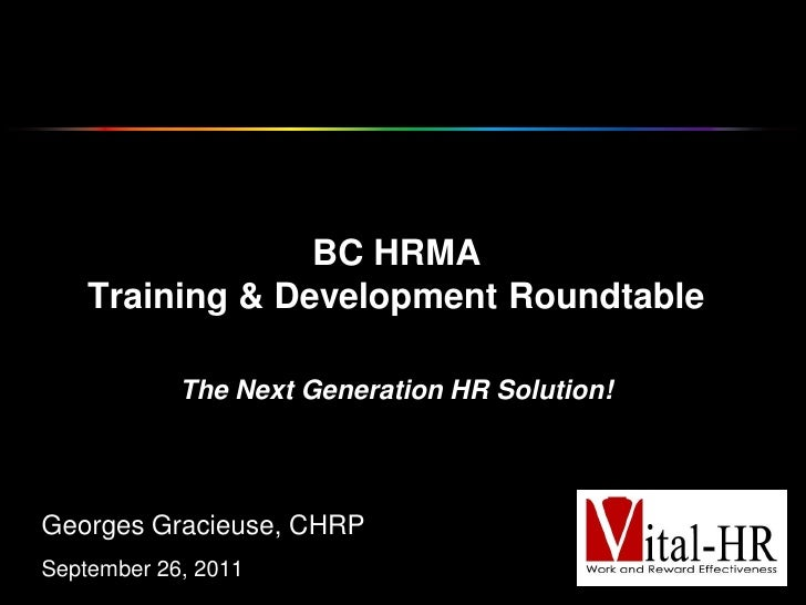 BC HRMA    Training & Development Roundtable            The Next Generation HR Solution!Georges Gracieuse, CHRPSeptember 2...