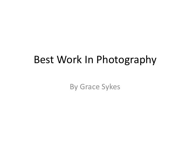 Best Work In Photography       By Grace Sykes