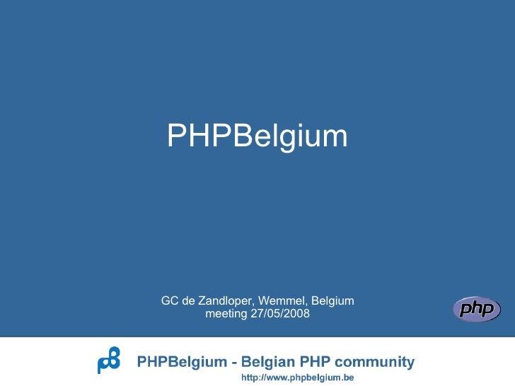 <ul><li>PHPBelgium </li></ul>GC de Zandloper, Wemmel, Belgium meeting 27/05/2008