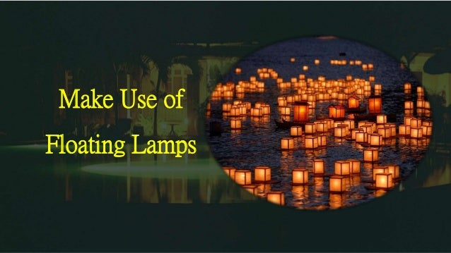 Make Use Of Floating Lamps ...