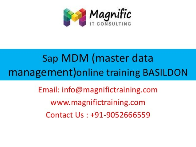 Sap MDM (master data management)online training BASILDON Email: info@magnifictraining.com www.magnifictraining.com Contact...