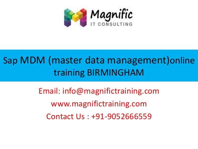 Sap MDM (master data management)online training BIRMINGHAM Email: info@magnifictraining.com www.magnifictraining.com Conta...