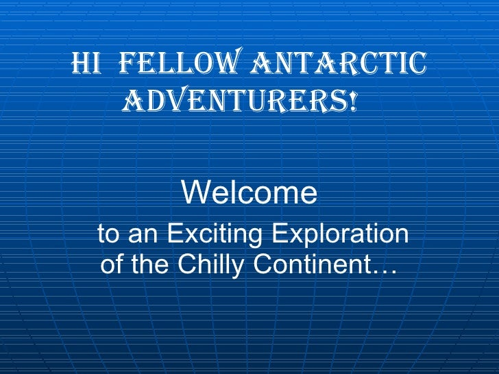 Hi  fellow Antarctic Adventurers!   Welcome to an Exciting Exploration of the Chilly Continent…