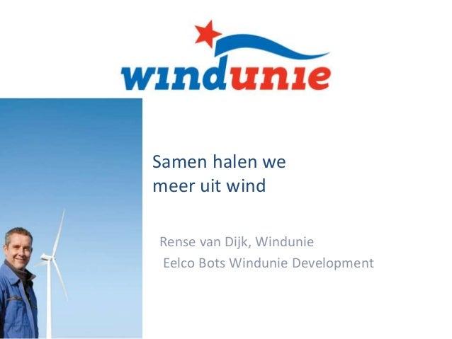 Samen halen we meer uit wind Rense van Dijk, Windunie Eelco Bots Windunie Development