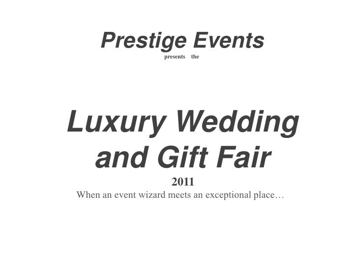 Prestige Events presents    theLuxury Wedding  and Gift Fair2011When an event wizard meets an exceptional place…<br />