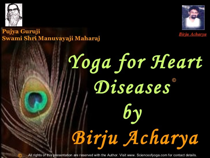 Yoga for Heart Diseases  by  Birju Acharya Birju Acharya Pujya Guruji Swami Shri Manuvayaji Maharaj © © All rights of this...