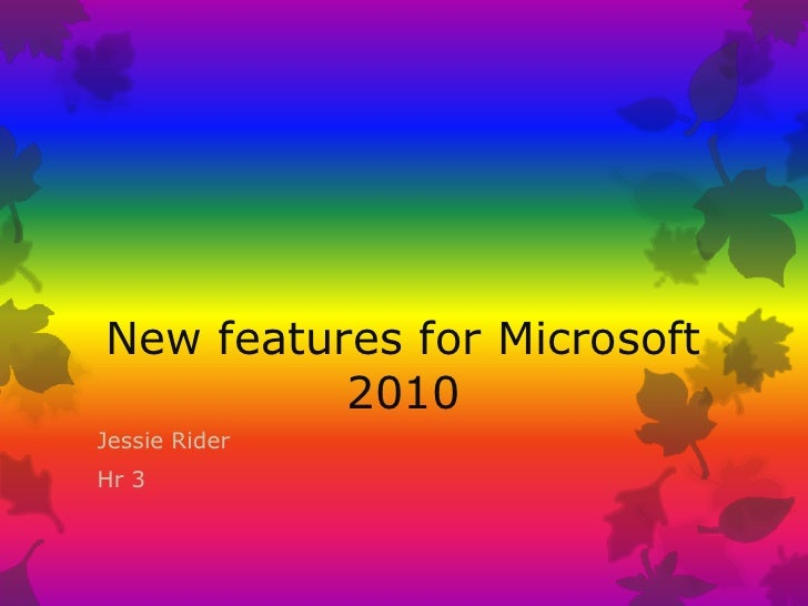 New features for Microsoft 2010<br />Jessie Rider<br />Hr 3<br />