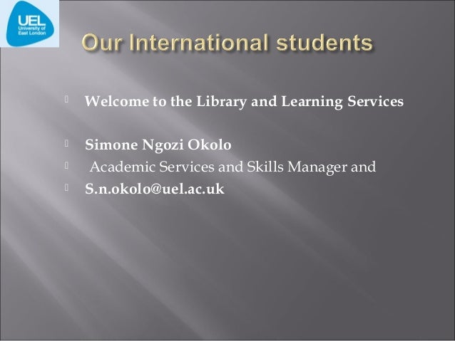   Welcome to the Library and Learning Services    Simone Ngozi Okolo Academic Services and Skills Manager and S.n.okolo@...