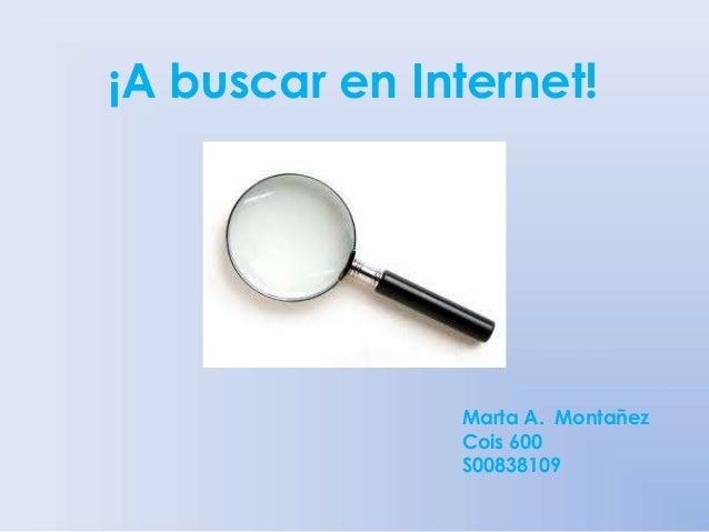 ¡A buscar en Internet! Marta A. Montañez Cois 600 S00838109