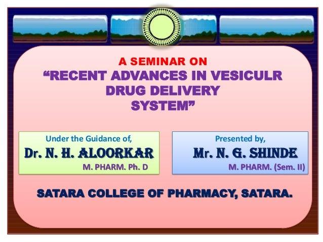 "A SEMINAR ON""RECENT ADVANCES IN VESICULRDRUG DELIVERYSYSTEM""Under the Guidance of,Dr. N. H. ALOORKARM. PHARM. Ph. DPresent..."